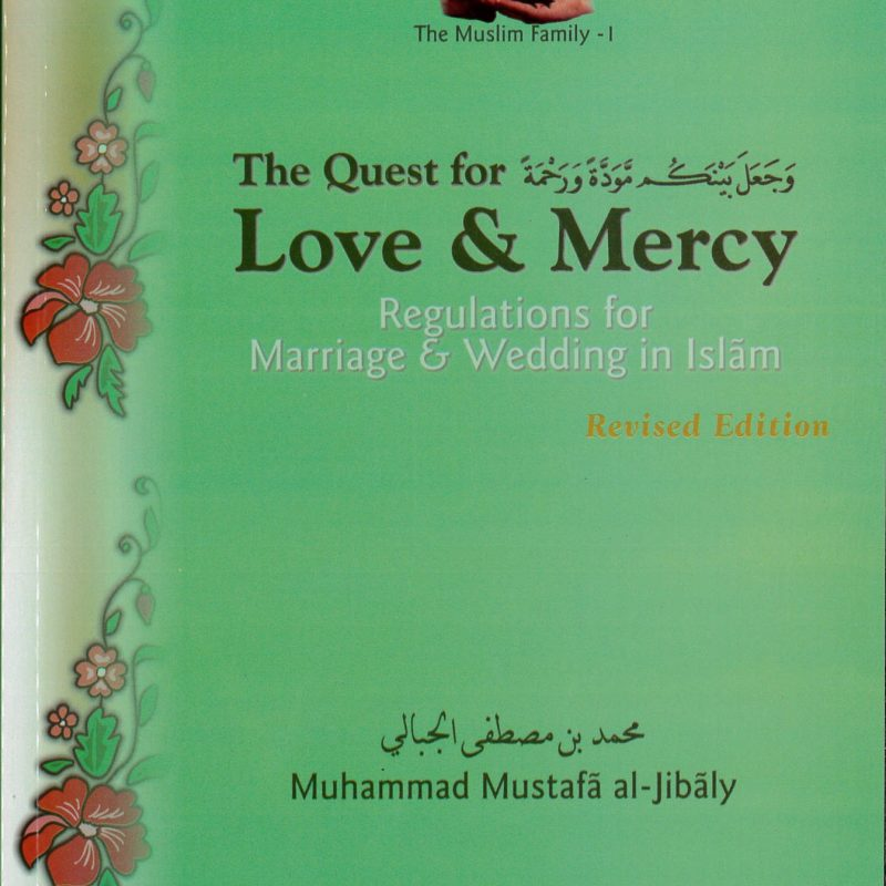 The Quest for Love & Mercy (Marriage & Wedding in Islam) by Muhammad al-Jibali