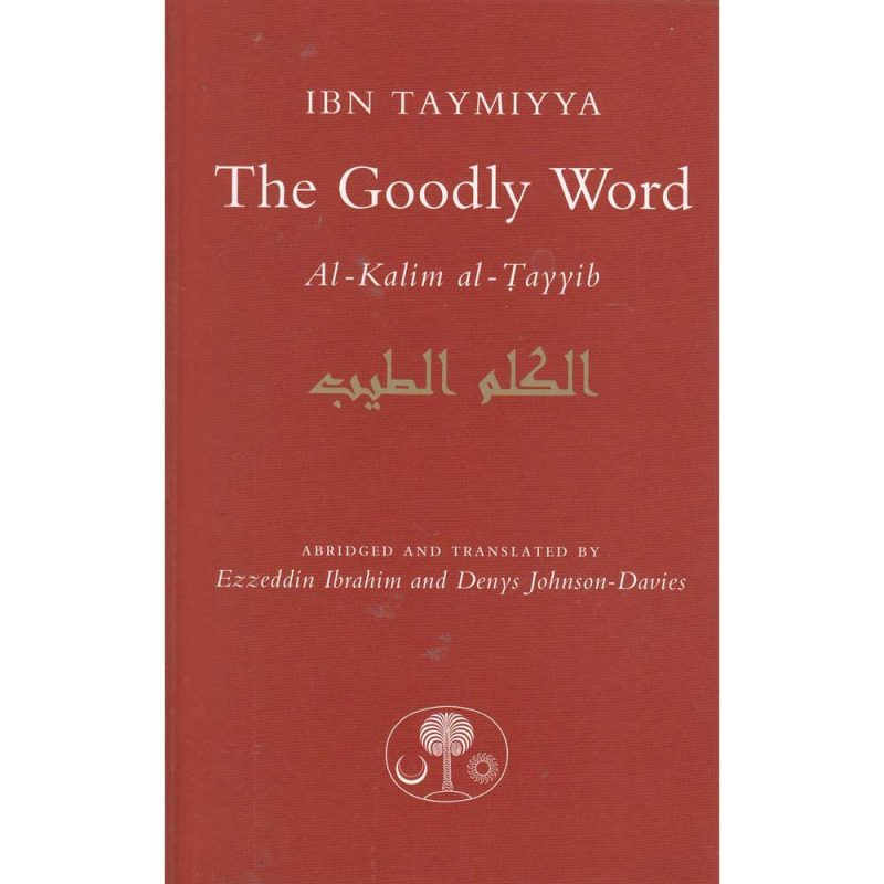 The Goodly Word By Ibn Taymiyya (The Islamic Text Society)