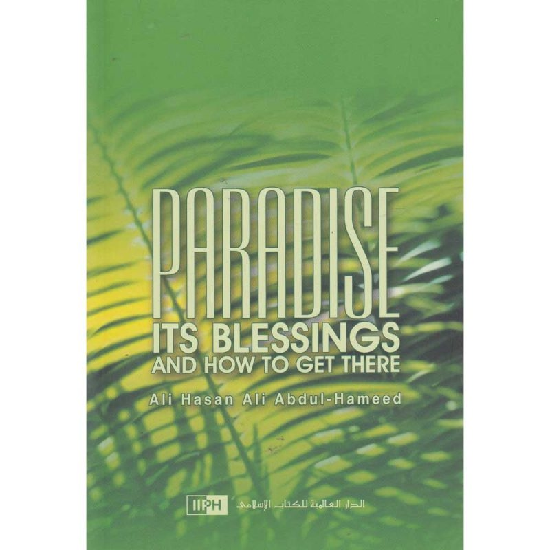 Paradise Its Blessings And How To Get There (IIPH)