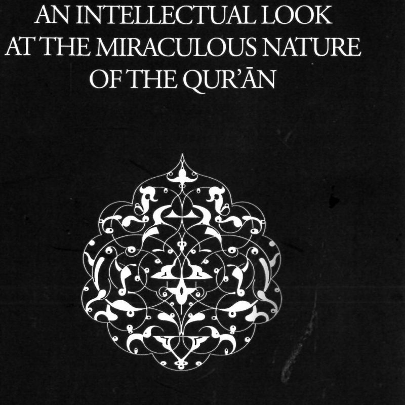 An Intellectual Look At The Miraculous Nature Of The Qur'an - The Qur'an Project Handbook