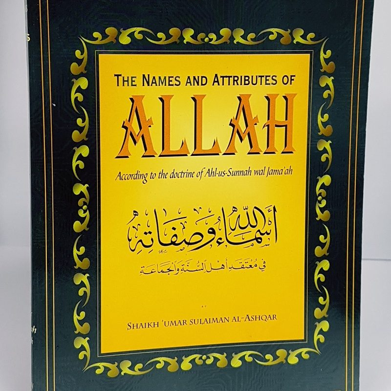 The Names and Attributes of Allah According to the doctrine of Ahl-us-Sunnah wal Jama'ah
