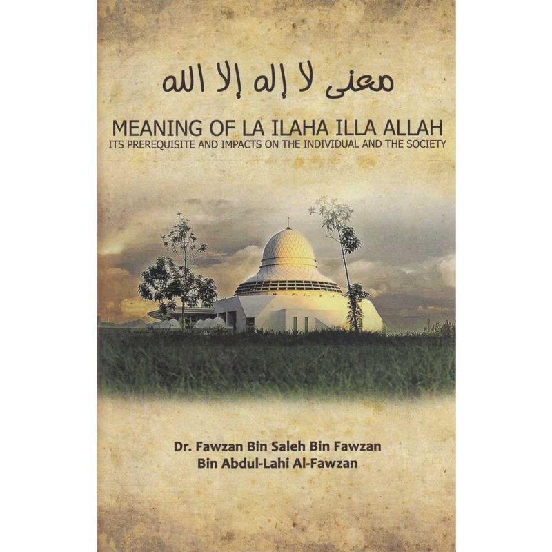 Meaning of La Ilaha Illa Allah Its Prerequisites and Impacts on the Individual and the Society (Al-Naseehah)