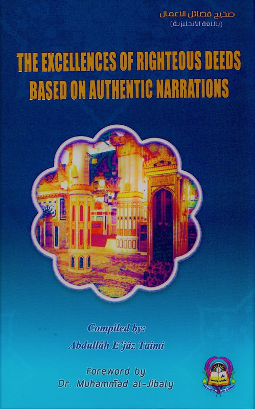 The Excellences of Righteous Deeds Based on Authentic Narrations (Hardback)